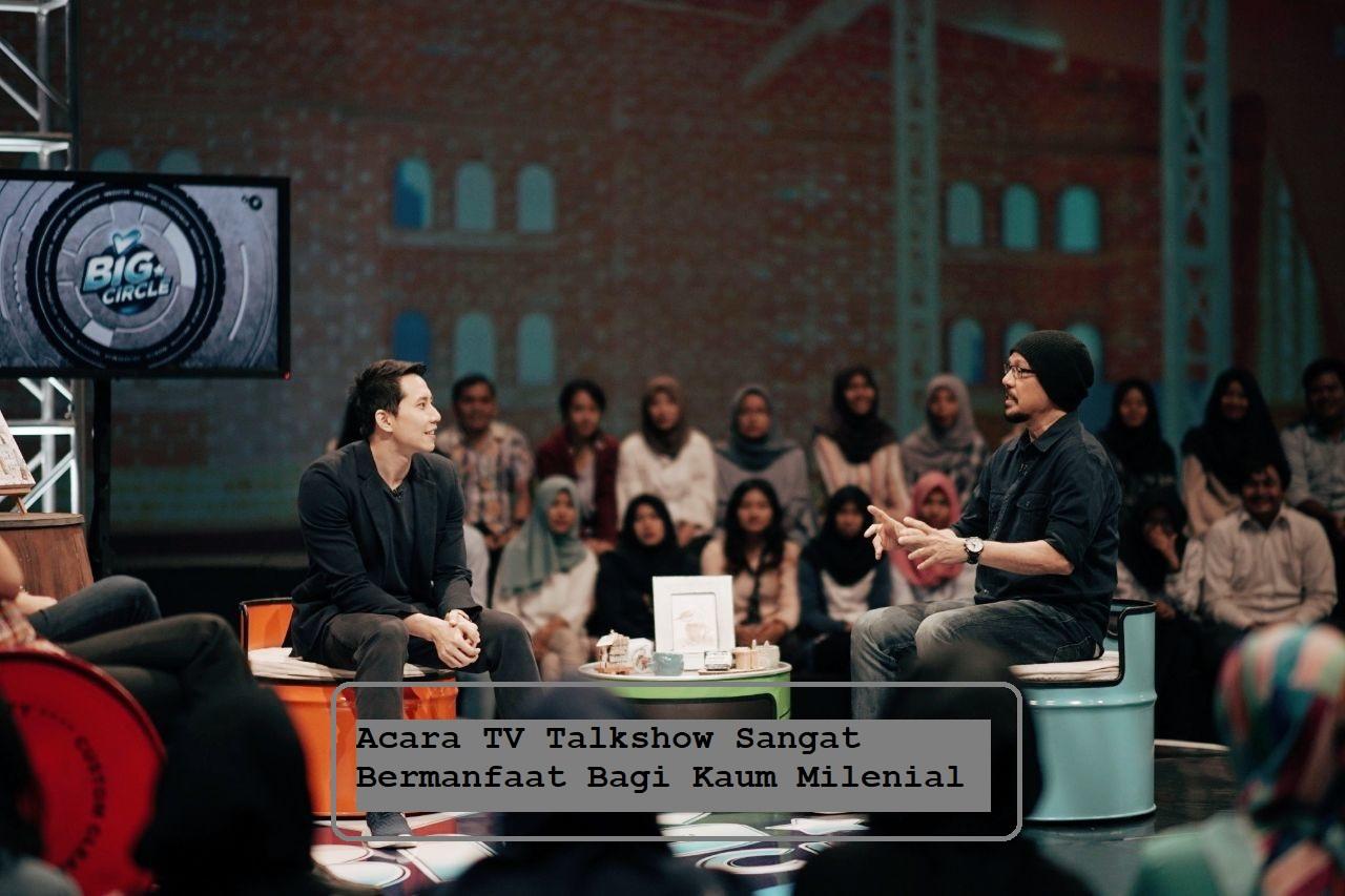 Acara TV Talkshow Sangat Bermanfaat Bagi Kaum Milenial